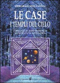 Le Case. I Templi del Cielo. L'Origine e il Loro Significato in Astrologia