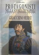 I protagonisti nella storia di Napoli. Vol. 1: Gioacchino Murat