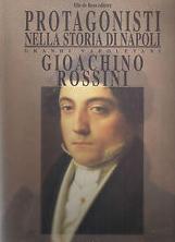 I protagonisti nella storia di Napoli. Vol. 3: Gioacchino Rossini