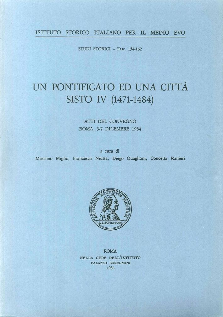 Un pontificato ed una città. Sisto IV (1471-1484). Atti del Convegno (dal 3 al 7 dicembre 1984).