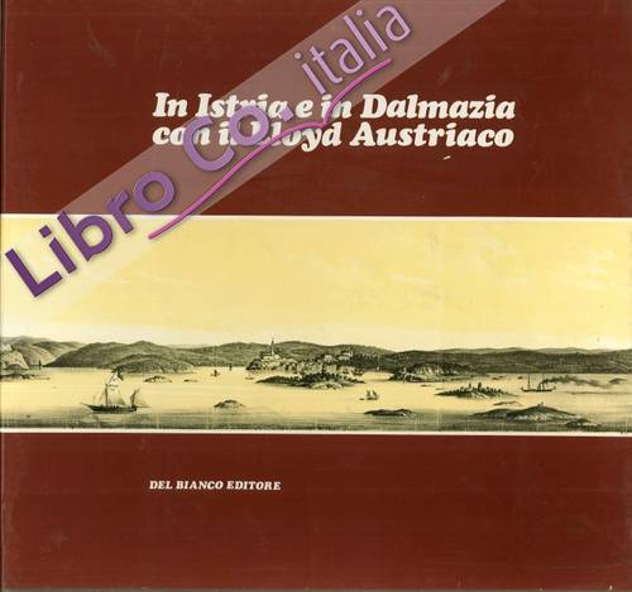 In Istria e in Dalmazia con il Lloyd Austriaco. Itinerario di un Viaggio Marittimo tra Trieste e Cattaro