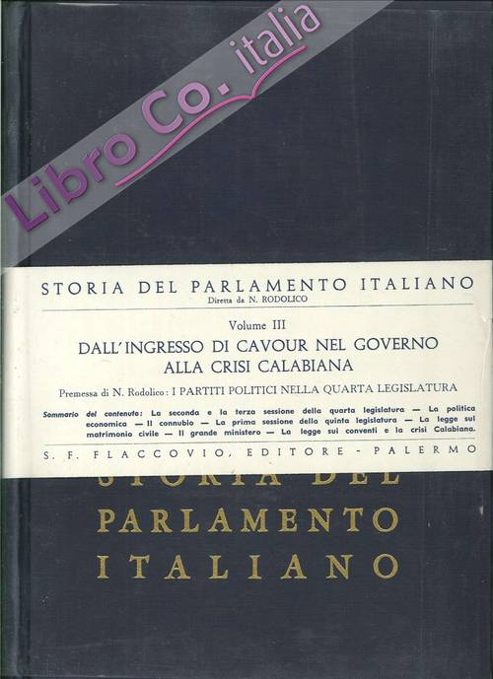 Storia del Parlamento Italiano. Vol. 3: dall'Ingresso di Cavour nel Governo alla Crisi Calabiana.
