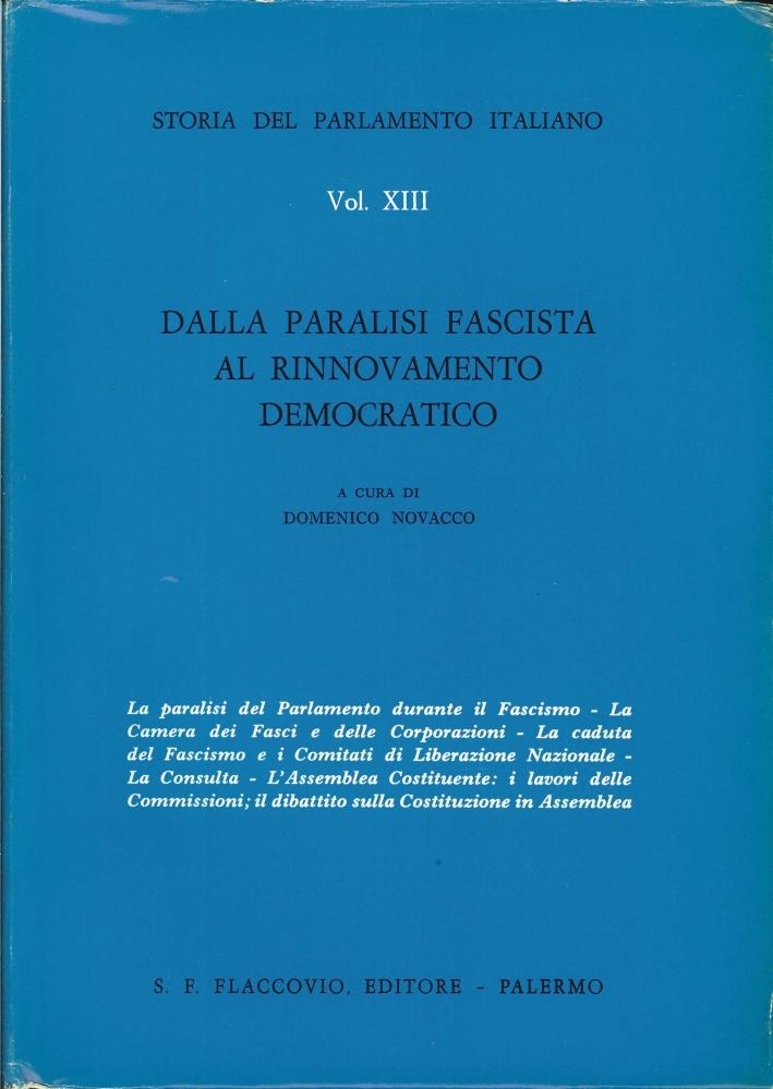 Storia del Parlamento Italiano. Vol. 13: dalla Paralisi Fascista al Rinnovamento Democratico.