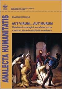 Aut virum... aut murum. Matrimoni strategici, serafiche nozze e mistici divorzi nella Sicilia moderna.