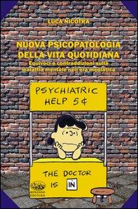 Nuova psicopatologia della nuova vita quotidiana. Equivoci e contraddizioni sulla malattia mentale nell'era mediatica.