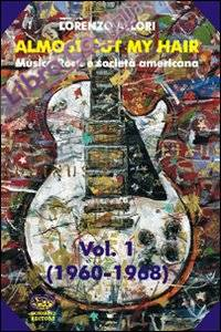Almost cut my hair. Musica rock e società americana. Vol. 1: 1960-1968