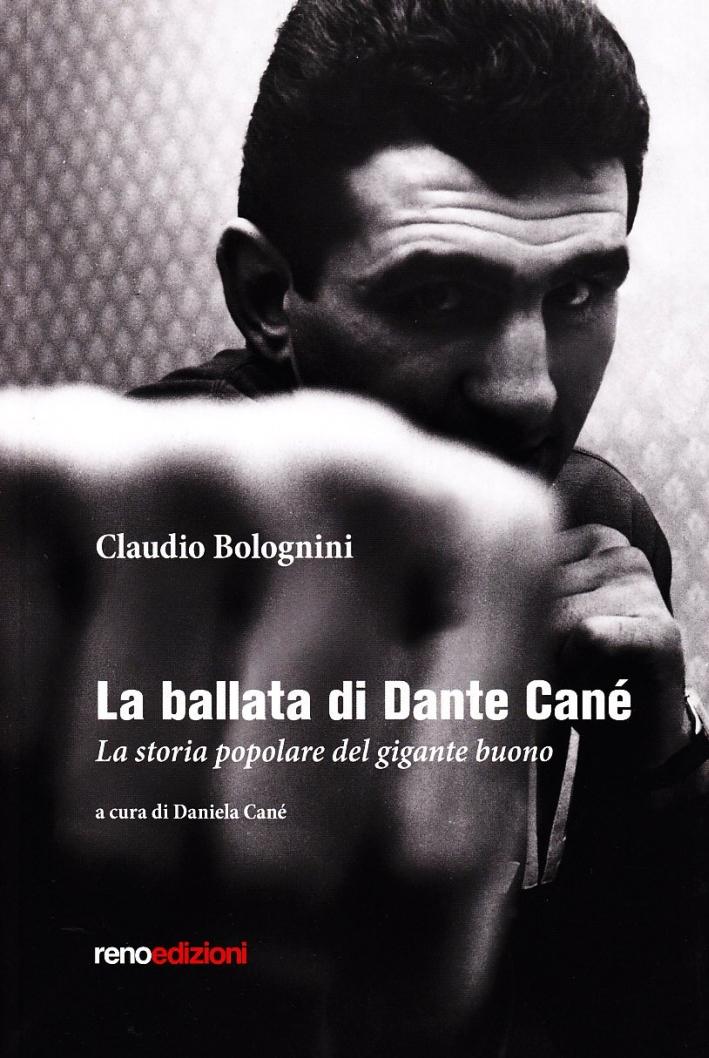 La ballata di Dante Cané. La storia popolare del gigante buono