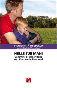 Nelle tue mani. Cammini di abbandono con Charles de Foucauld.