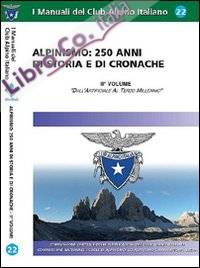 Alpinismo. 250 anni di storia e di cronache. Ediz. illustrata. Vol. 2: Dall'artificiale al terzo millennio
