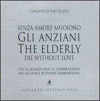 Senza amore muoiono gli anziani. Un'alleanza tra le generazioni. Caltalogo della mostra (Roma, 15 febbraio-1 marzo). Ediz. italiana e inglese