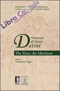 Francesco di Marco Datini. The man the merchant