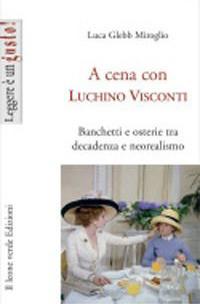 A cena con Luchino Visconti. Banchetti e osterie tra decadenza e neorealismo.