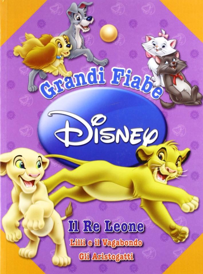 Grandi fiabe Disney: Il re Leone-Lilli e il Vagabondo-gli Aristogatti. Ediz. illustrata