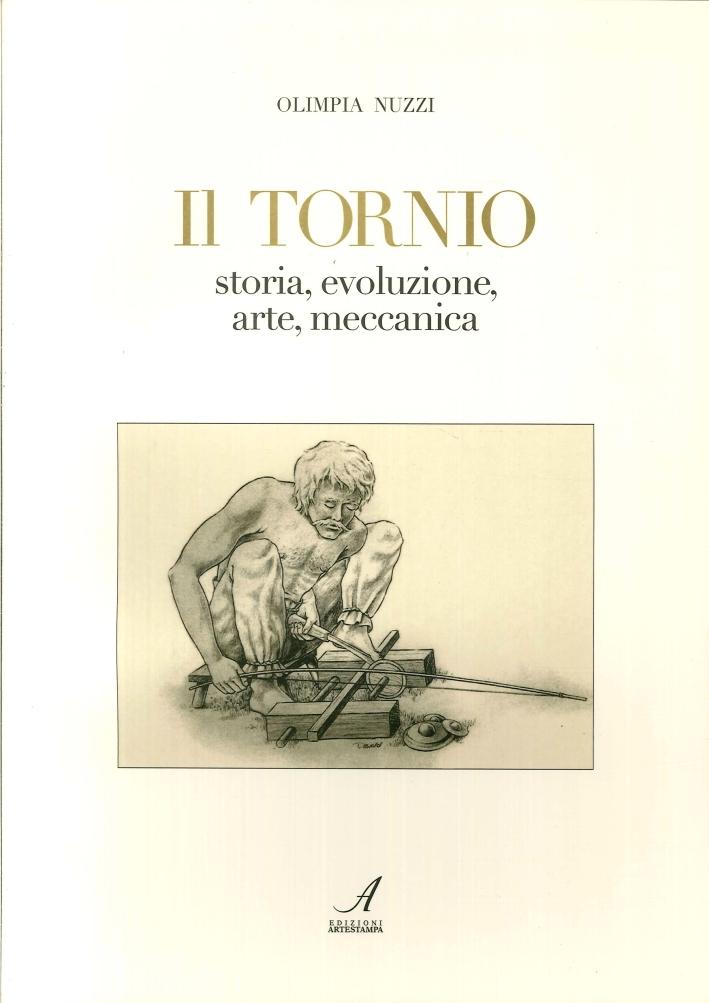 Il tornio. Storia, evoluzione, arte, meccanica.