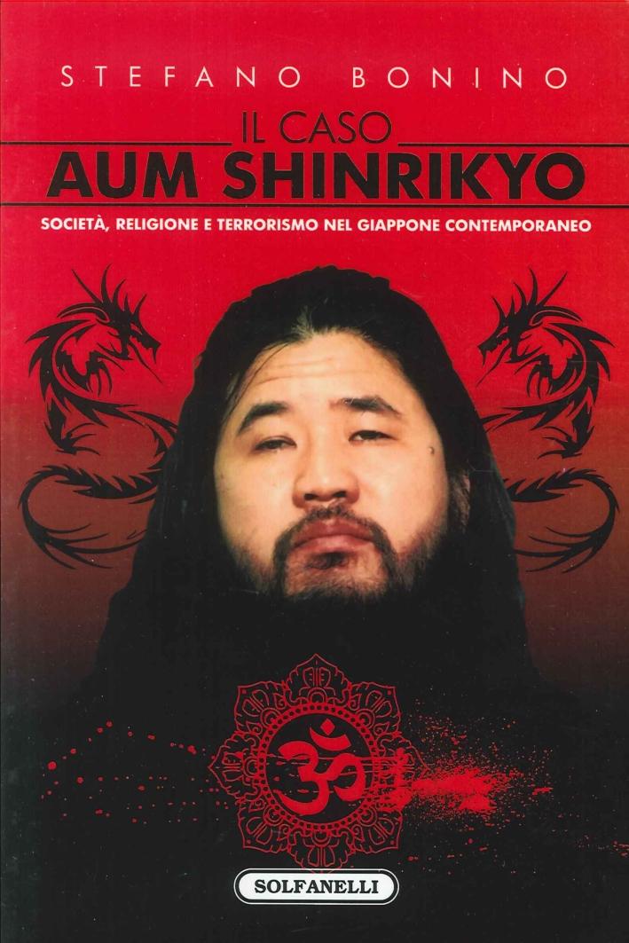 Il Caso Aum Shinrikyo. Società, Religione e Terrorismo nel Giappone Contemporaneo.