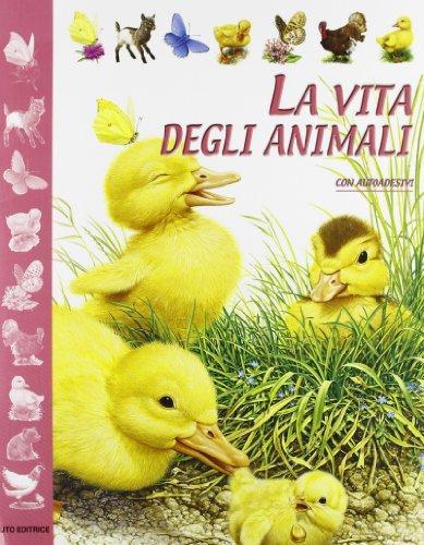 La vita degli animali. Con adesivi