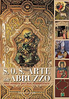 S.O.S. Arte dall'Abruzzo. Una mostra per non dimenticare. Ediz. illustrata