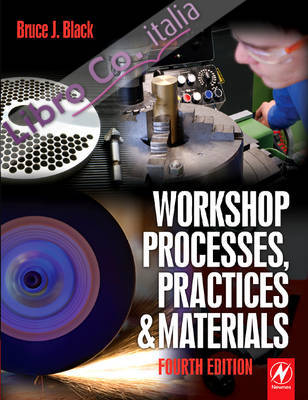Workshop Processes, Practices and Materials 4th Revised edition.