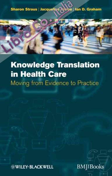 Knowledge Translation in Health Care. Moving from Evidence to Practice.