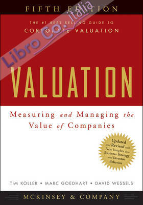 Valuation: Measuring and Managing the Value of Companies 5th Revised edition.
