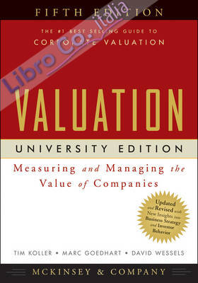 Valuation: Measuring and Managing the Value of Companies University ed.