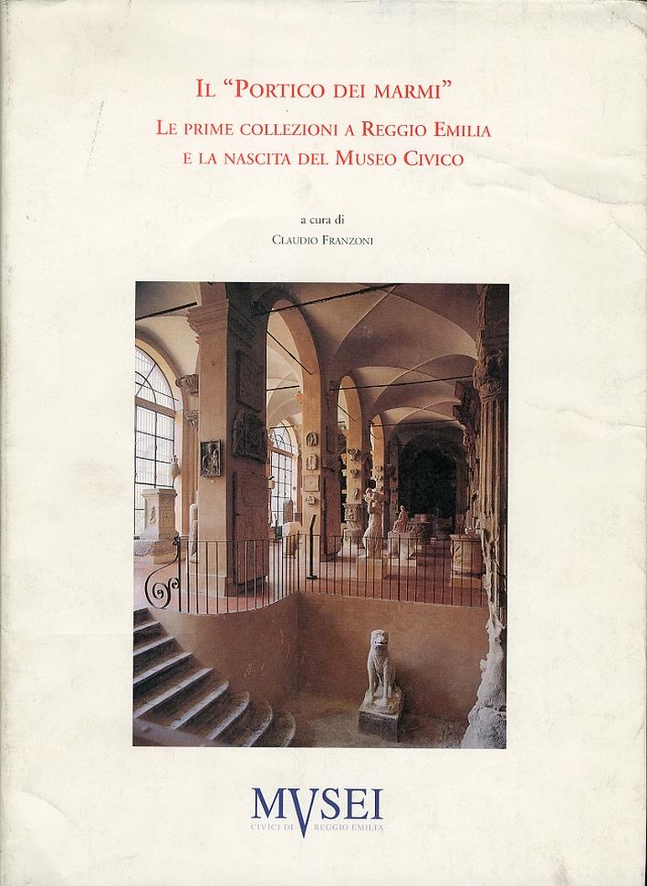 Il portico dei marmi. Le prime collezioni a Reggio Emilia e la nascita del museo civico