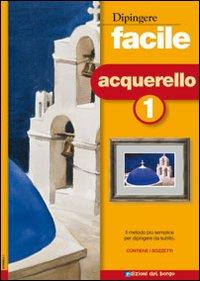 Dipingere facile. Acquerello. Vol. 1.