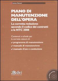 Piano di manutenzione dell'opera. La corretta redazione secondo il codice dei contratti e le NTC 2008. Con CD-ROM.