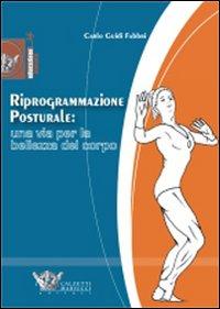 Riprogrammazione posturale: una via per la bellezza del corpo. Ediz. illustrata
