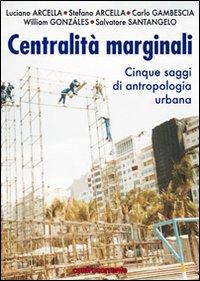 Centralità marginali. Cinque saggi di antropologia urbana