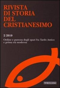 Rivista di storia del cristianesimo (2010). Vol. 2: Ordine e purezza degli spazi fra Tardo Antico e prima età moderna