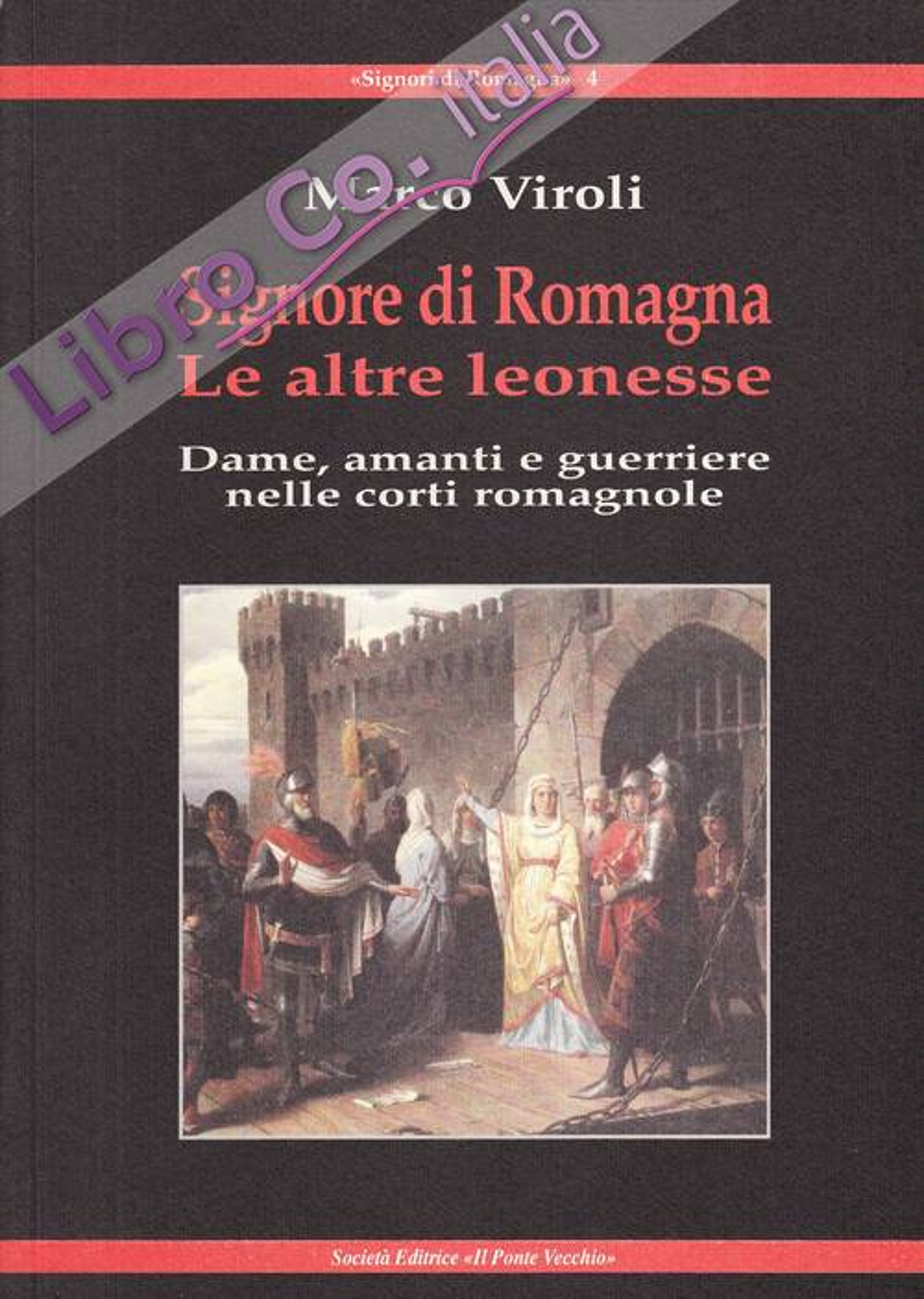 Signore di Romagna. Le altre leonesse. Dame, amanti e guerrieri nelle corti romagnole.