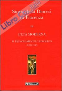 Storia della Diocesi di Piacenza. Vol. 3: L'età moderna. Il rinnovamento cattolico (1508-1783)