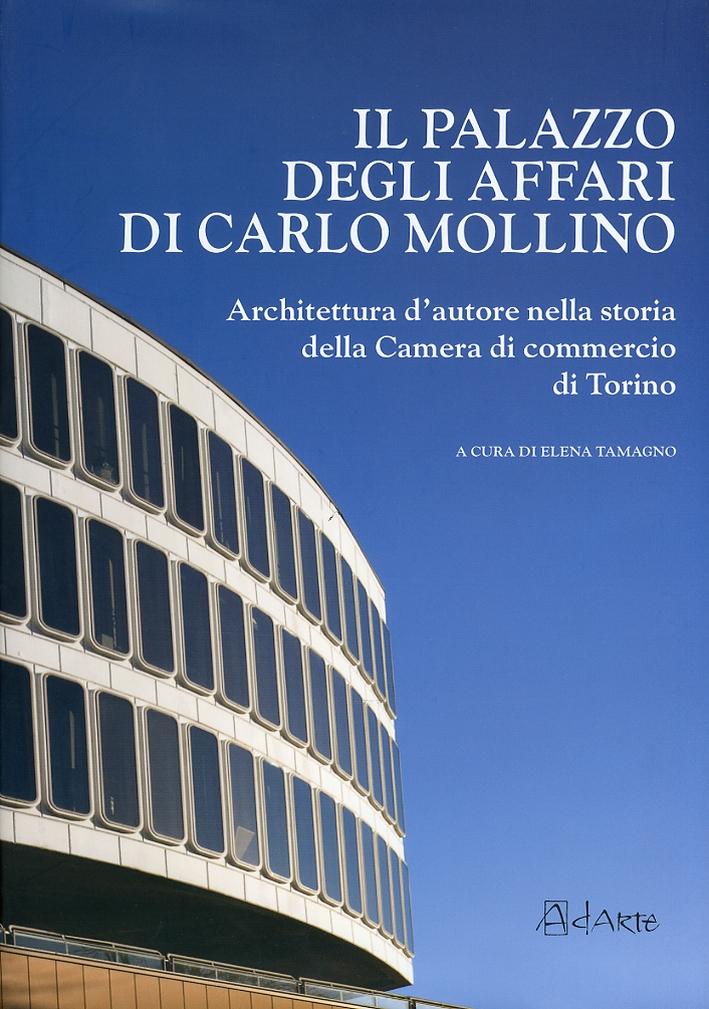 Il Palazzo degli Affari di Carlo Mollino. Architettura d'Autore nella Storia della Camera di Commercio di Torino. con CD-ROM
