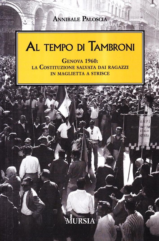 Al tempo di Tambroni. Genova 1960: la Costituzione salvata dai ragazzi in maglietta a strisce