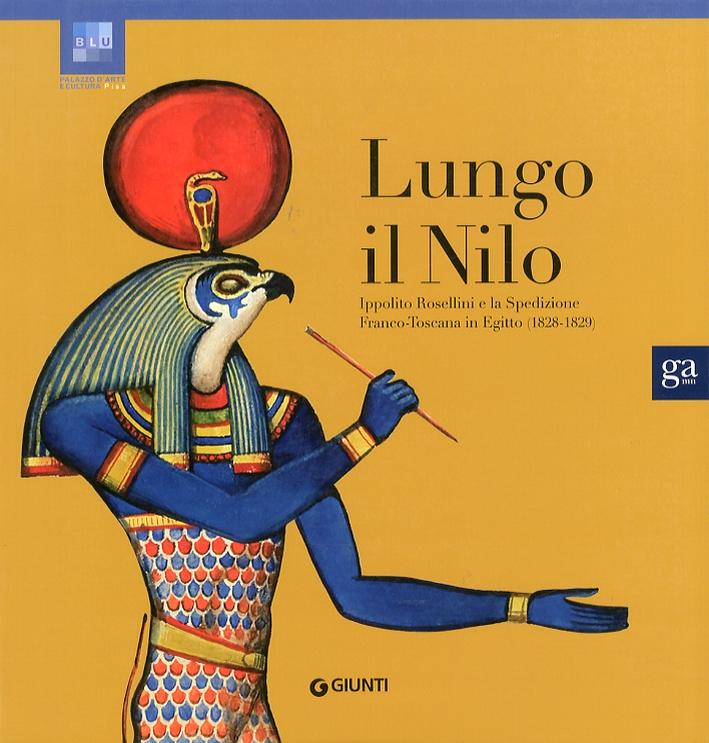 Lungo il Nilo. Ippolito Rosellini e la spedizione Franco-Toscana in Egitto. (1828-1829)