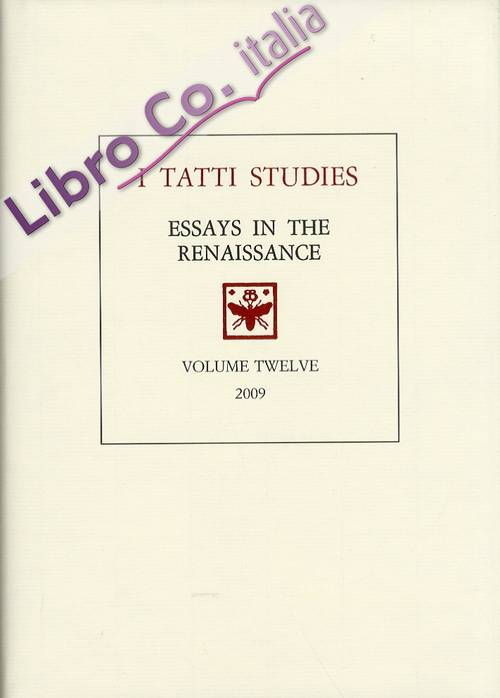 I Tatti Studies. Essays in the Renaissance. Vol. 12. 2009. [Edizione Italiana e Inglese]