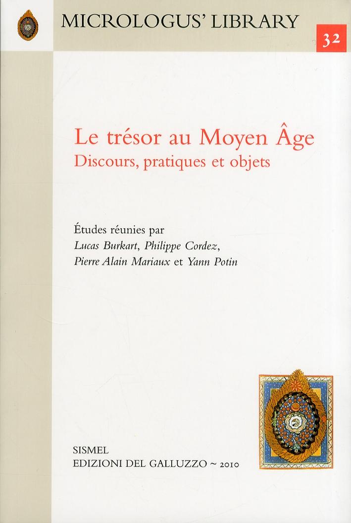 Le Trésor au Moyen Âge. Discours, Pratiques et Objets