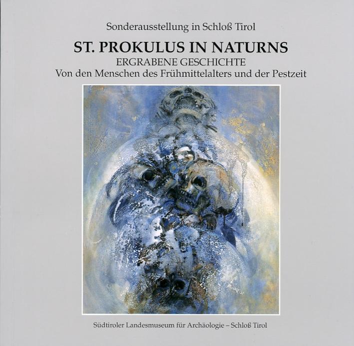 St. Prokulus in Naturns. Ergrabene Geschichte. Von Den Menschen des Frühmittelalters Und Der Pestzeit