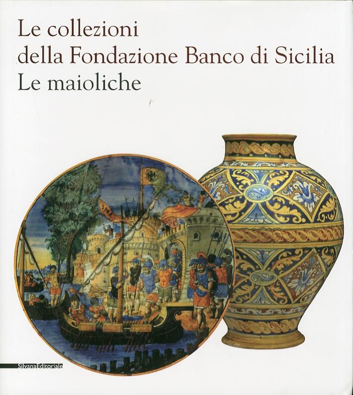 Le Collezioni della Fondazione Banco di Sicilia. Le Maioliche
