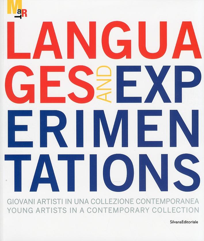 Languages and Experimentations. Linguaggi e Sperimentazioni. Giovani Artisti in una Collezione Contemporanea. [Edizione Italiana e Inglese]