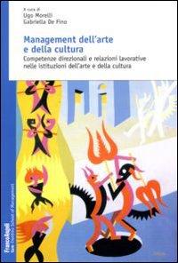 Management dell'arte e della cultura. Competenze direzionali e relazioni lavorative nelle istituzioni dell'arte e della cultura