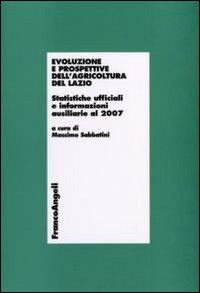 Evoluzione e prospettive dell'agricoltura del Lazio. Statistiche ufficiali e informazioni ausiliarie al 2007