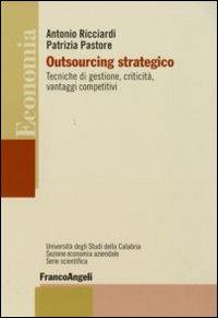 Outsourcing strategico. Tecniche di gestione, criticità, vantaggi competitivi