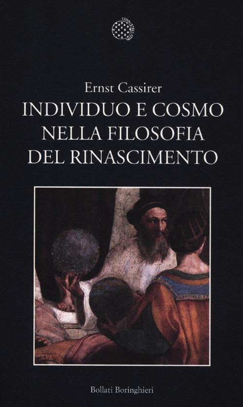 Individuo e cosmo nella filosofia del Rinascimento. Ediz. integrale