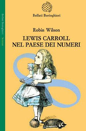 Lewis Carroll nel Paese dei Numeri. Una Biografia in Otto Canti