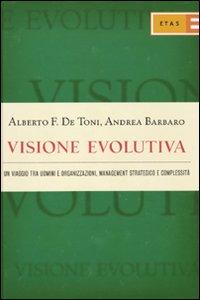Visione evolutiva. Un viaggio tra uomini e organizzazioni, management strategico e complessità