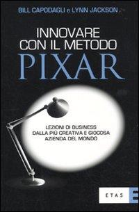 Innovare con il metodo Pixar. Lezioni di business dalla più creativa e giocosa azienda del mondo