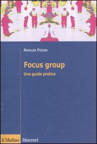 Focus group. Una guida pratica