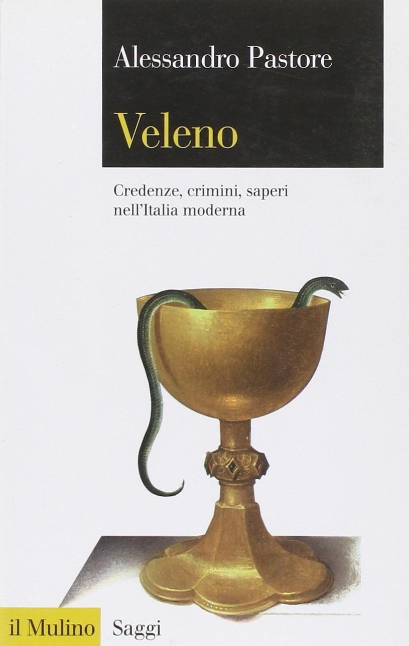 Veleno. Credenze, crimini, saperi nell'Italia moderna